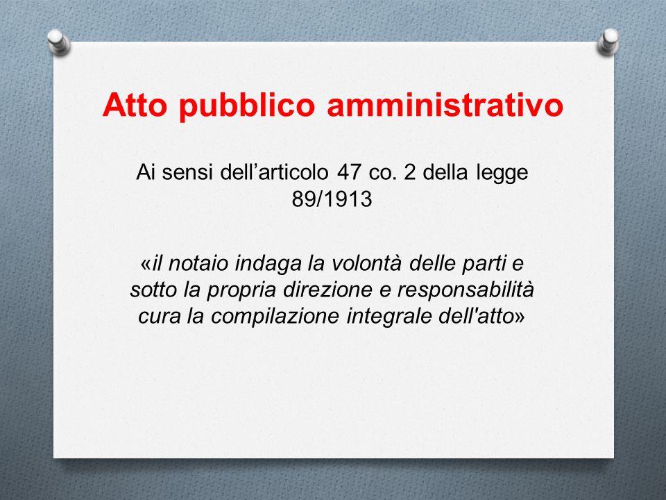 Atto pubblico amministrativo Ai sensi dellarticolo 47 co. 2 della legge 89/1913 «il notaio indaga la volontà delle parti e sotto la propria direzione