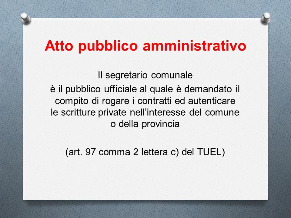 Atto pubblico amministrativo Il segretario comunale è il pubblico ufficiale al quale è demandato il compito di rogare i contratti ed autenticare le sc