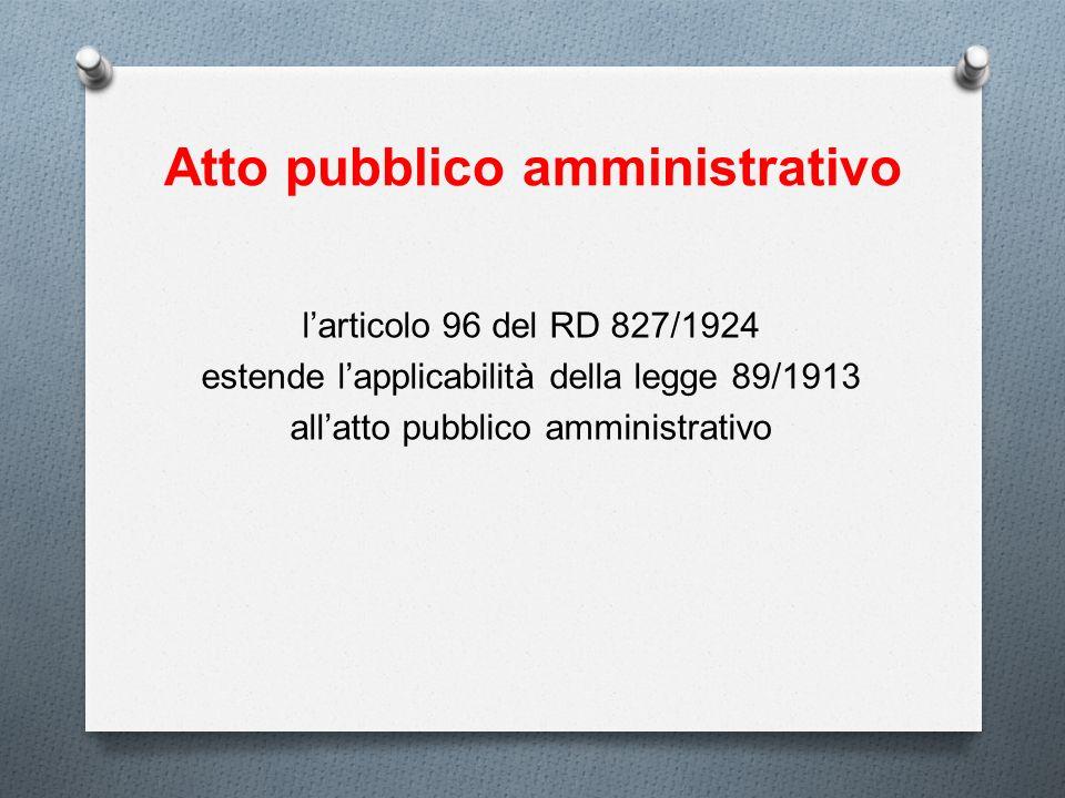 Atto pubblico amministrativo larticolo 96 del RD 827/1924 estende lapplicabilità della legge 89/1913 allatto pubblico amministrativo