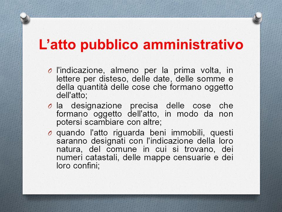 Latto pubblico amministrativo O l'indicazione, almeno per la prima volta, in lettere per disteso, delle date, delle somme e della quantità delle cose