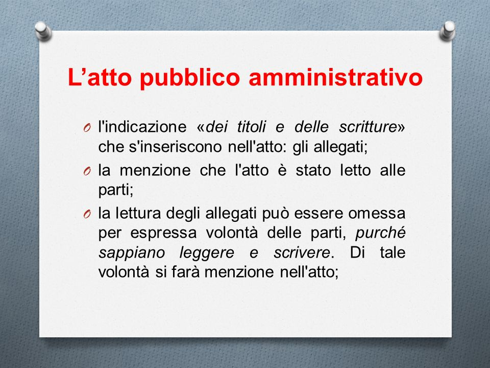 Latto pubblico amministrativo O l'indicazione «dei titoli e delle scritture» che s'inseriscono nell'atto: gli allegati; O la menzione che l'atto è sta