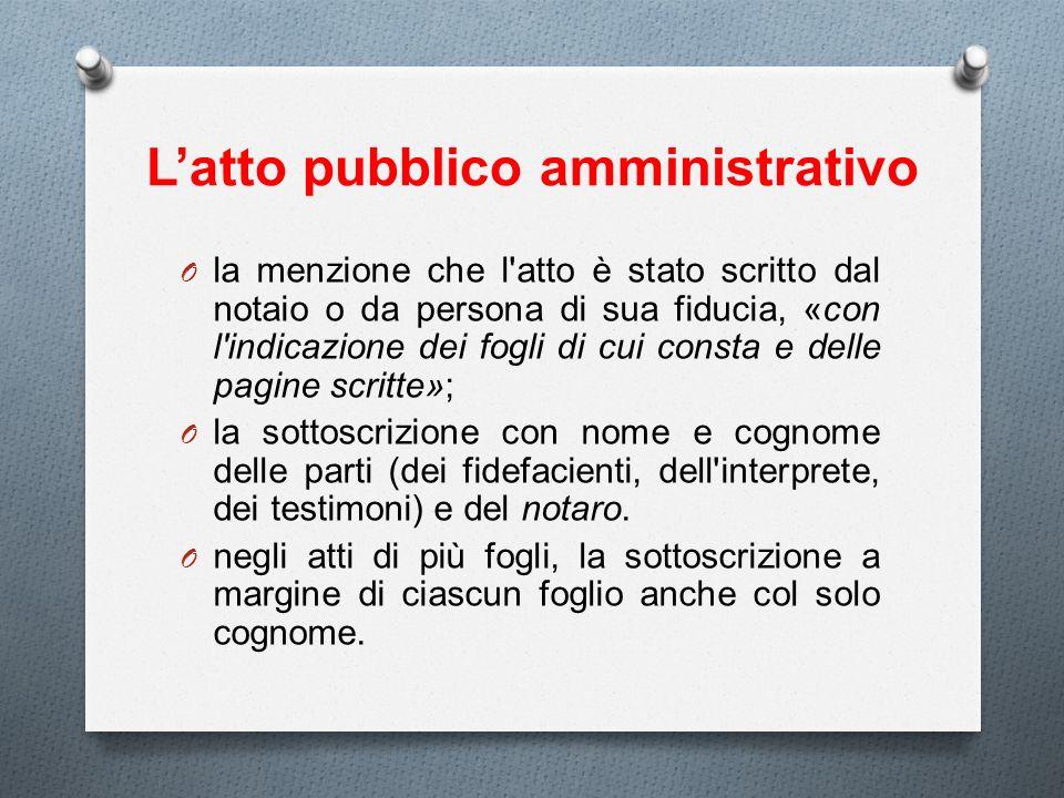 Latto pubblico amministrativo O la menzione che l'atto è stato scritto dal notaio o da persona di sua fiducia, «con l'indicazione dei fogli di cui con