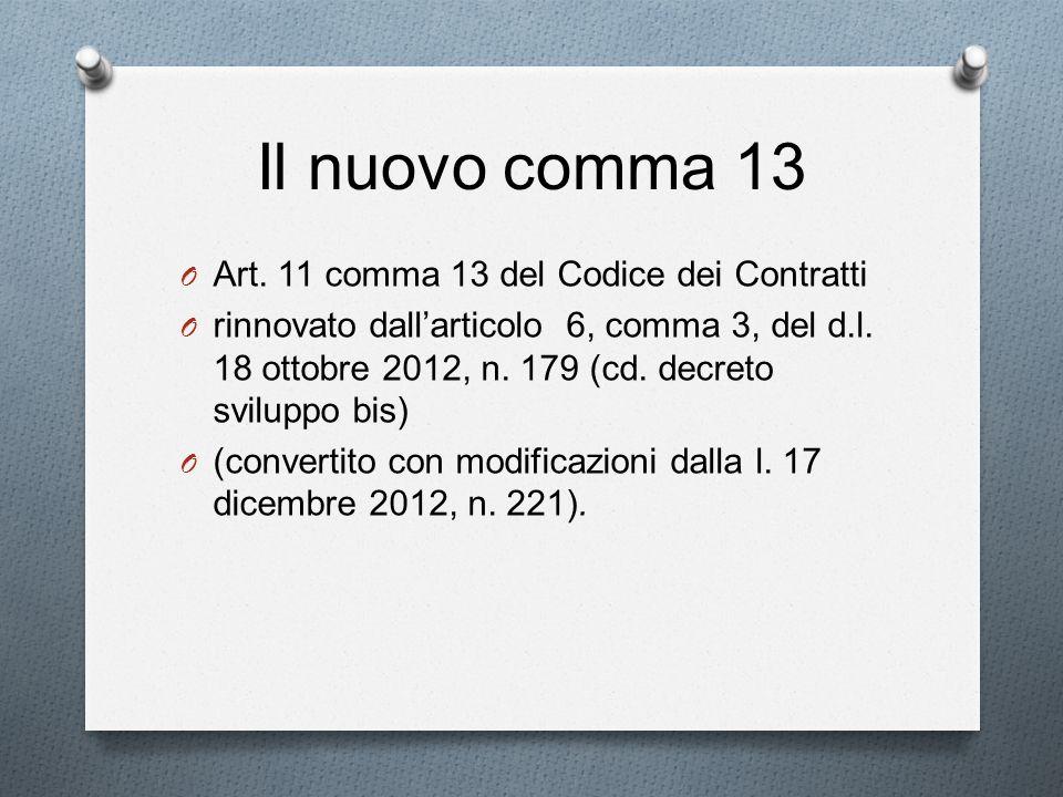 Il nuovo comma 13 O Art. 11 comma 13 del Codice dei Contratti O rinnovato dallarticolo 6, comma 3, del d.l. 18 ottobre 2012, n. 179 (cd. decreto svilu