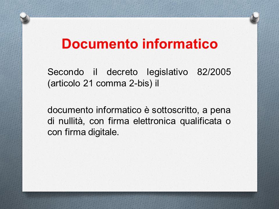 Documento informatico Secondo il decreto legislativo 82/2005 (articolo 21 comma 2-bis) il documento informatico è sottoscritto, a pena di nullità, con