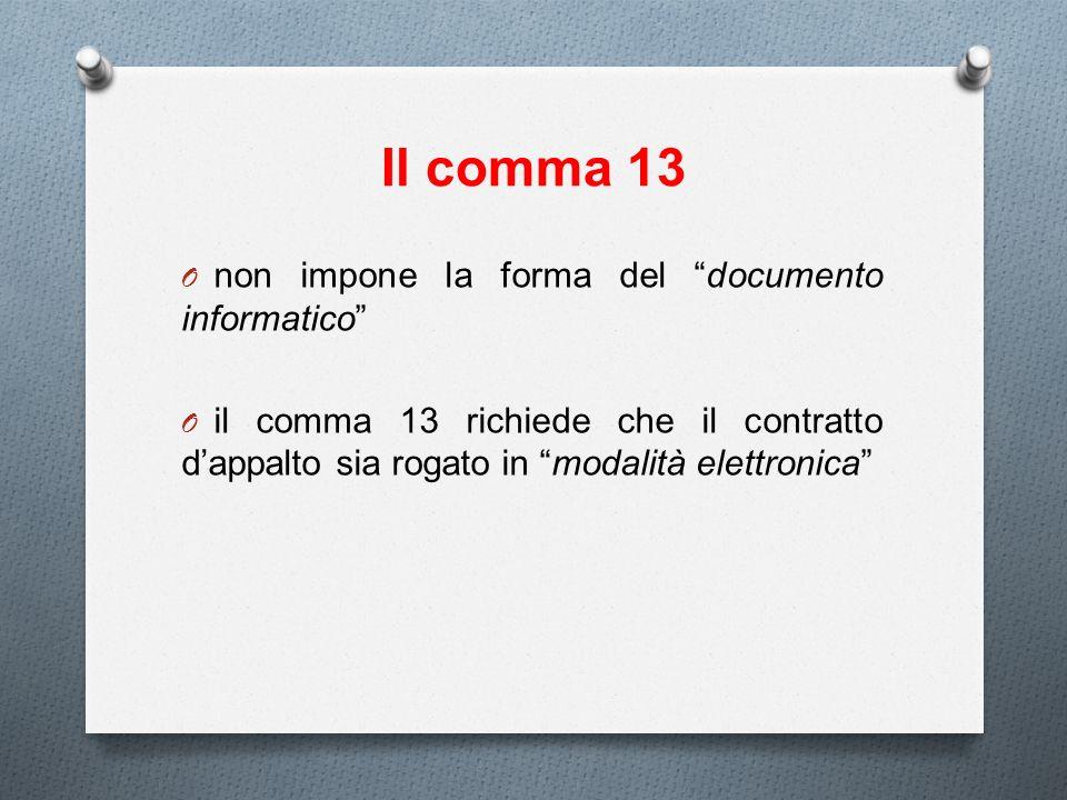 Il comma 13 O non impone la forma del documento informatico O il comma 13 richiede che il contratto dappalto sia rogato in modalità elettronica
