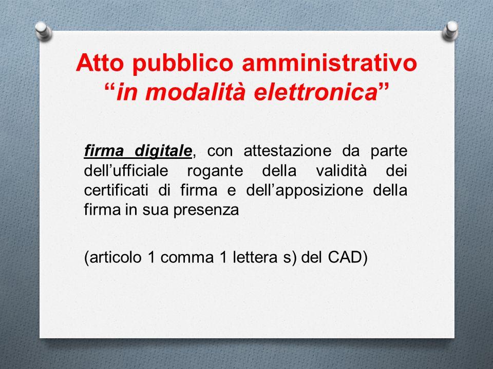 Atto pubblico amministrativoin modalità elettronica firma digitale, con attestazione da parte dellufficiale rogante della validità dei certificati di