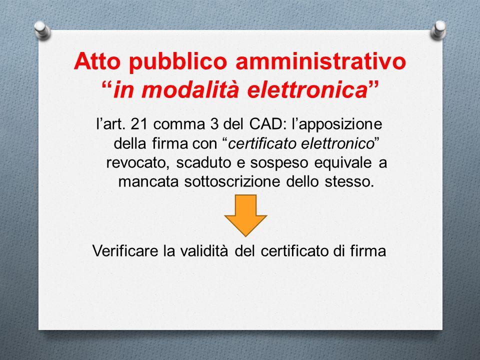 Atto pubblico amministrativoin modalità elettronica lart. 21 comma 3 del CAD: lapposizione della firma con certificato elettronico revocato, scaduto e