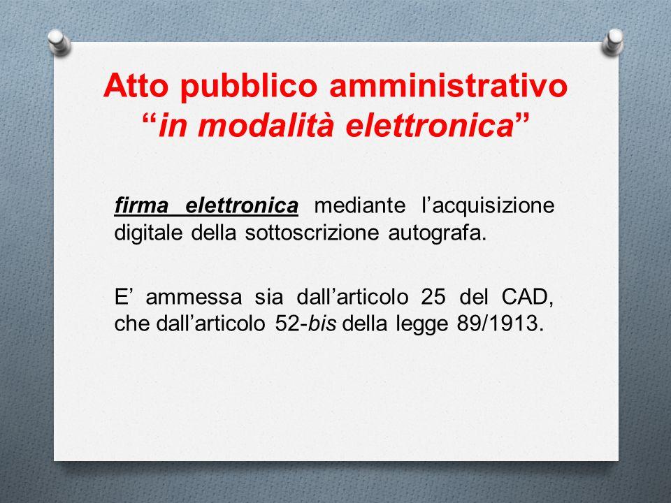 Atto pubblico amministrativoin modalità elettronica firma elettronica mediante lacquisizione digitale della sottoscrizione autografa. E ammessa sia da