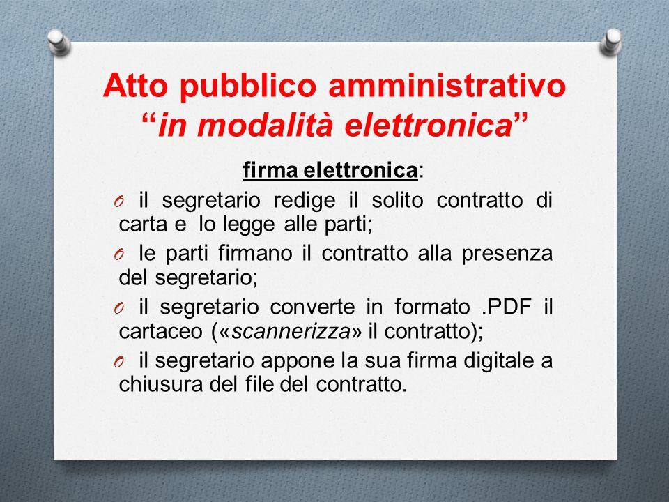 Atto pubblico amministrativoin modalità elettronica firma elettronica: O il segretario redige il solito contratto di carta e lo legge alle parti; O le