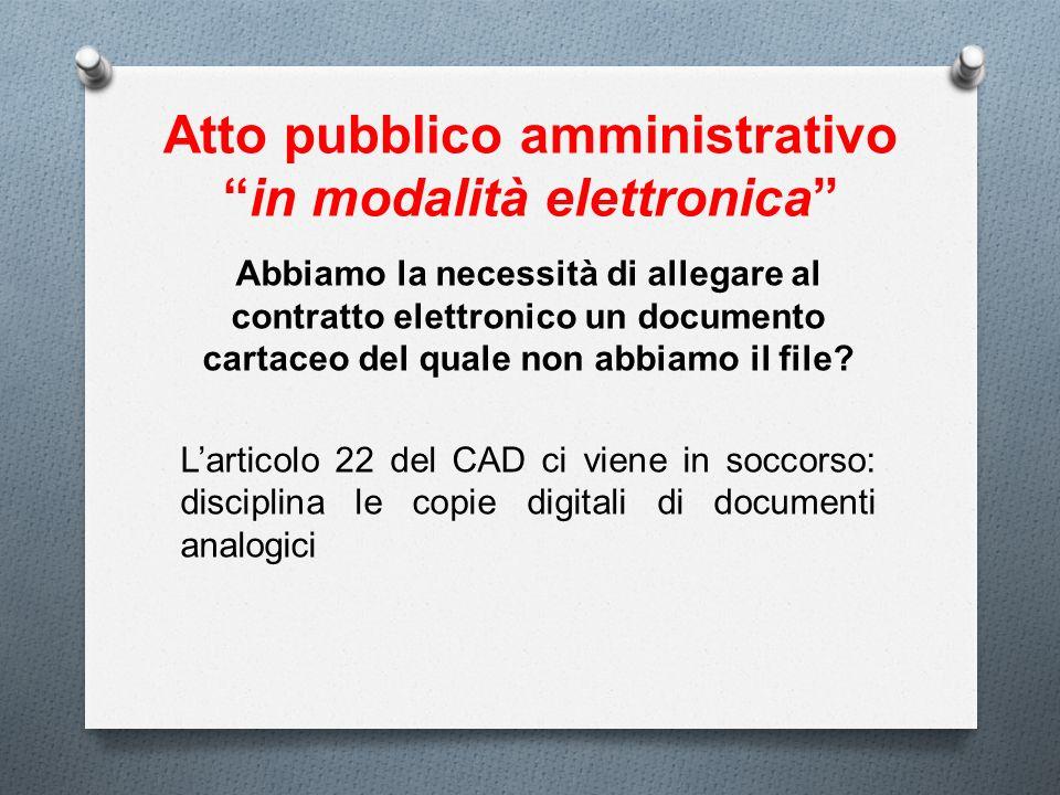 Atto pubblico amministrativoin modalità elettronica Abbiamo la necessità di allegare al contratto elettronico un documento cartaceo del quale non abbi