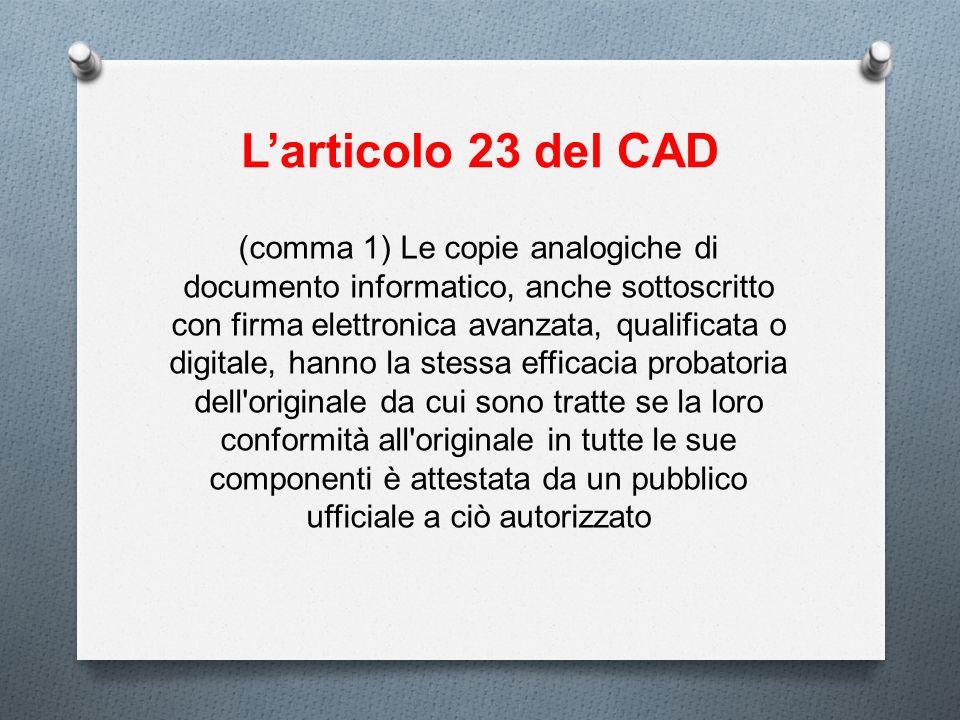 Larticolo 23 del CAD (comma 1) Le copie analogiche di documento informatico, anche sottoscritto con firma elettronica avanzata, qualificata o digitale