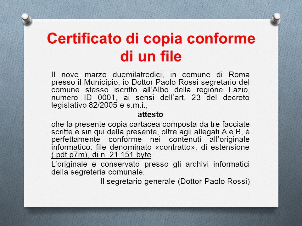 Certificato di copia conforme di un file Il nove marzo duemilatredici, in comune di Roma presso il Municipio, io Dottor Paolo Rossi segretario del com