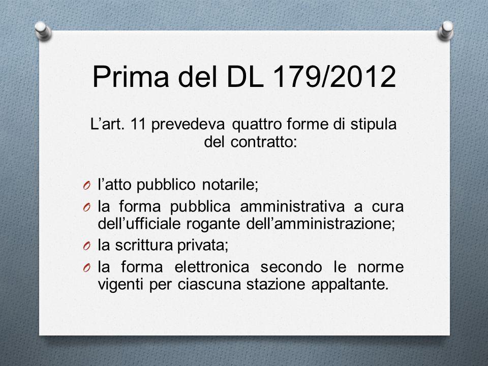 Prima del DL 179/2012 Lart. 11 prevedeva quattro forme di stipula del contratto: O latto pubblico notarile; O la forma pubblica amministrativa a cura
