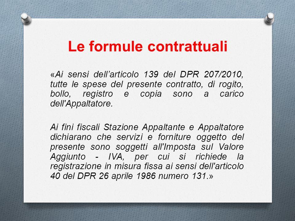 Le formule contrattuali «Ai sensi dellarticolo 139 del DPR 207/2010, tutte le spese del presente contratto, di rogito, bollo, registro e copia sono a