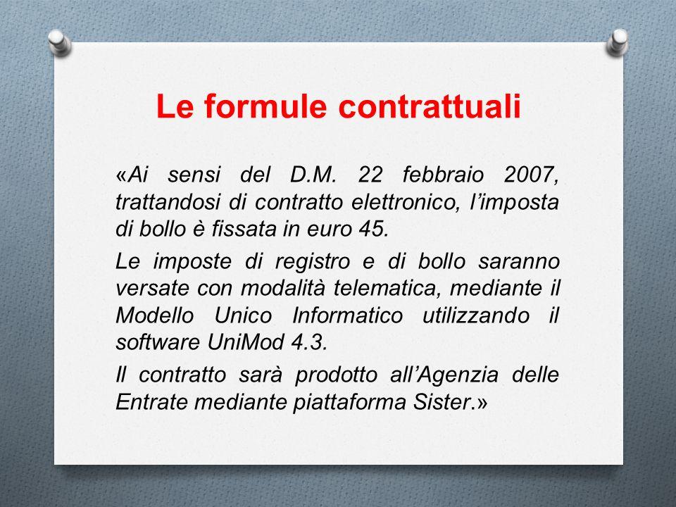 Le formule contrattuali «Ai sensi del D.M. 22 febbraio 2007, trattandosi di contratto elettronico, limposta di bollo è fissata in euro 45. Le imposte