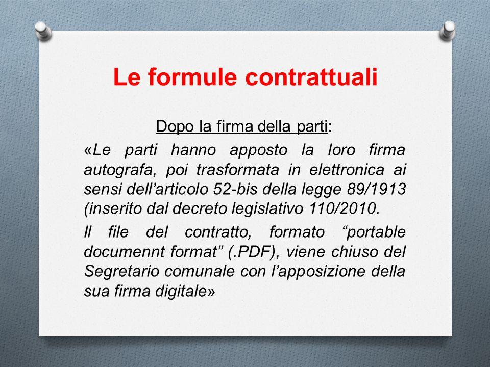 Le formule contrattuali Dopo la firma della parti: «Le parti hanno apposto la loro firma autografa, poi trasformata in elettronica ai sensi dellartico