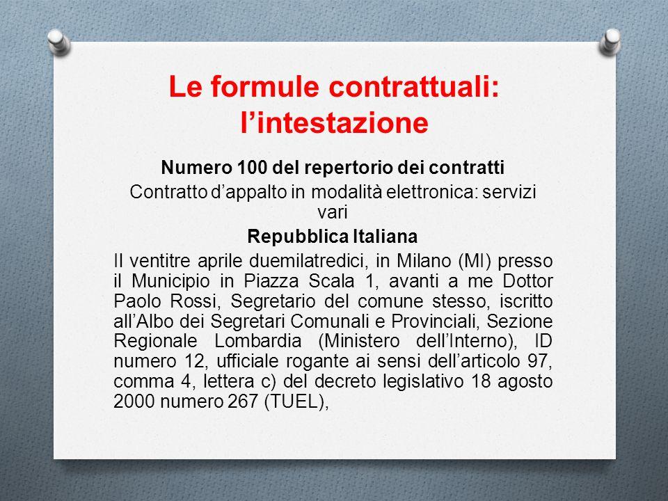 Le formule contrattuali: lintestazione Numero 100 del repertorio dei contratti Contratto dappalto in modalità elettronica: servizi vari Repubblica Ita
