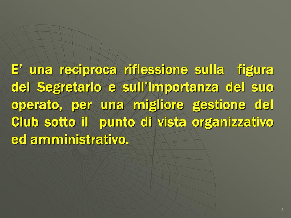 2 E una reciproca riflessione sulla figura del Segretario e sullimportanza del suo operato, per una migliore gestione del Club sotto il punto di vista