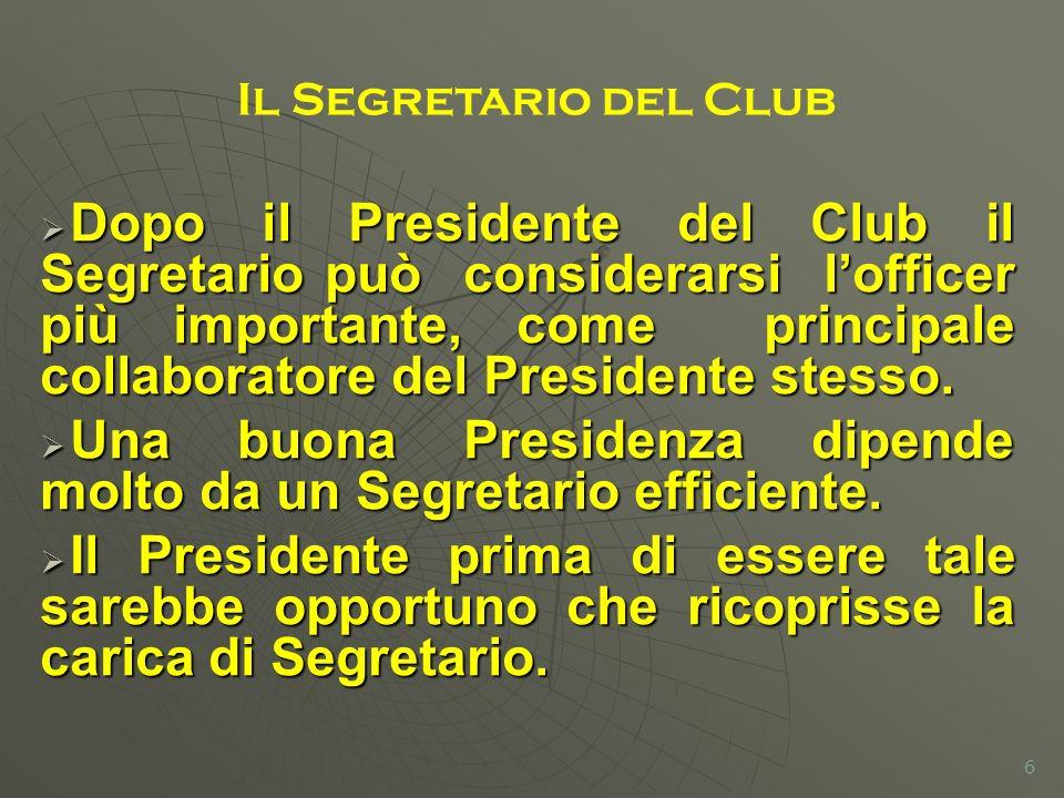 Dopo il Presidente del Club il Segretario può considerarsi lofficer più importante, come principale collaboratore del Presidente stesso. Dopo il Presi