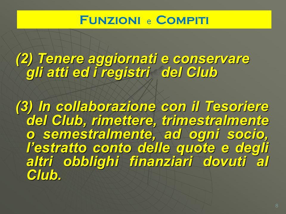 (2) Tenere aggiornati e conservare gli atti ed i registri del Club (3) In collaborazione con il Tesoriere del Club, rimettere, trimestralmente o semes
