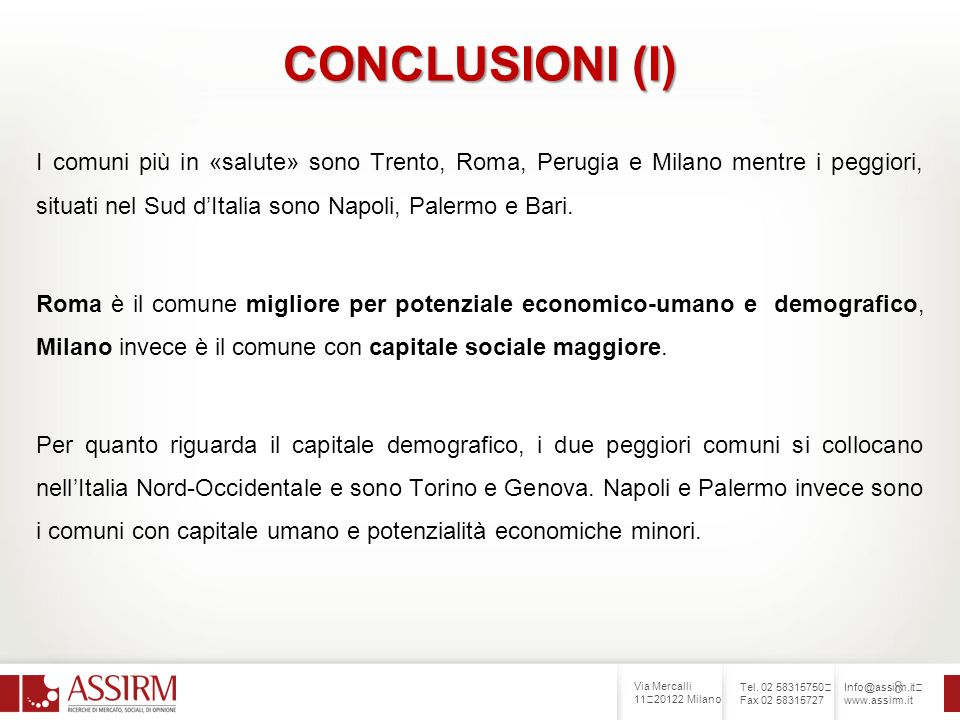 Via Mercalli 11 20122 Milano Tel. 02 58315750 Fax 02 58315727 Info@assirm.it www.assirm.it 8 CONCLUSIONI (I) I comuni più in «salute» sono Trento, Rom