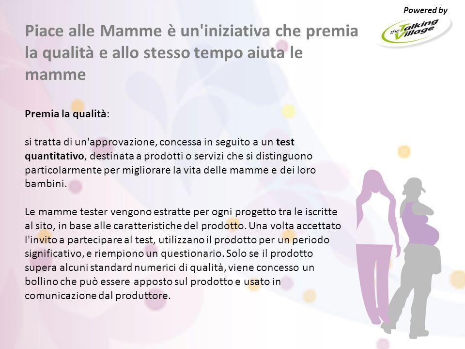 Premia la qualità: si tratta di un approvazione, concessa in seguito a un test quantitativo, destinata a prodotti o servizi che si distinguono particolarmente per migliorare la vita delle mamme e dei loro bambini.