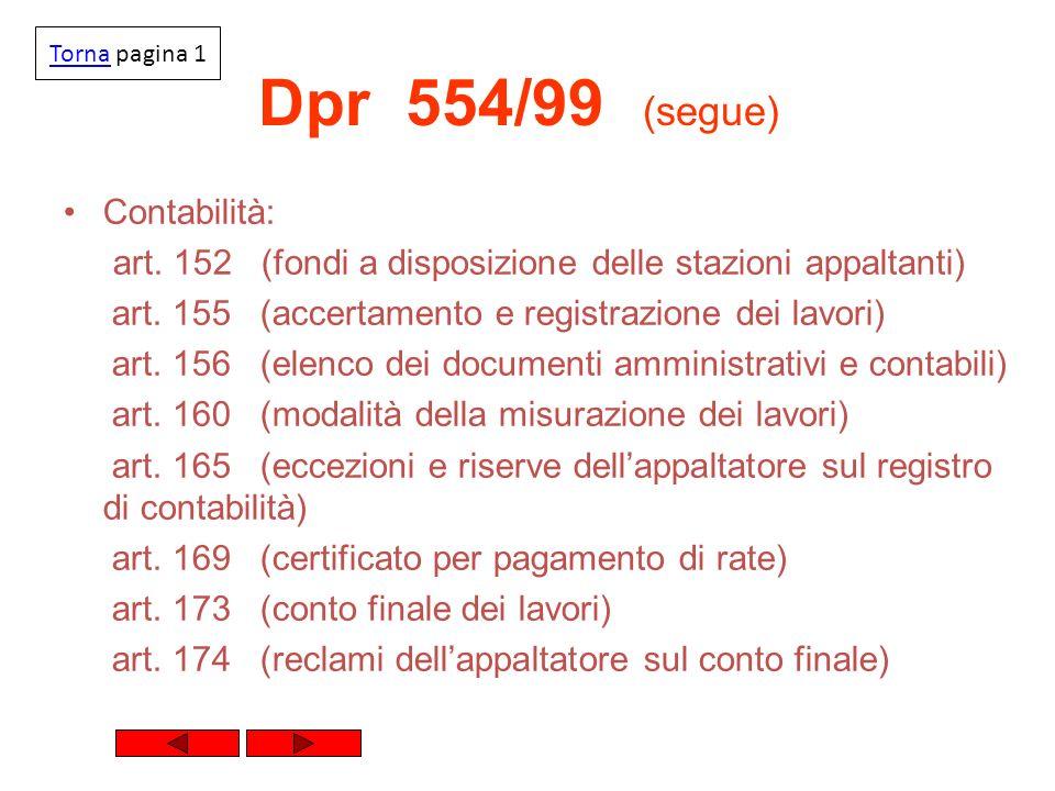 Dpr 554/99 (segue) Contabilità: art. 152 (fondi a disposizione delle stazioni appaltanti) art. 155 (accertamento e registrazione dei lavori) art. 156