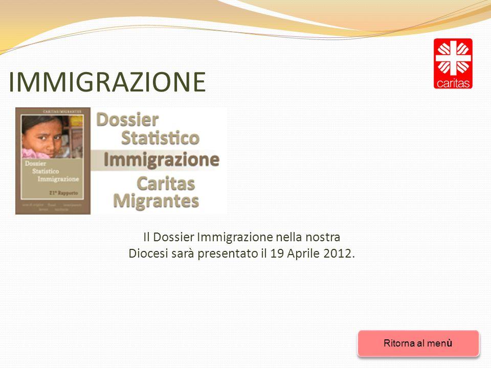 IMMIGRAZIONE Ritorna al menù Ritorna al menù Il Dossier Immigrazione nella nostra Diocesi sarà presentato il 19 Aprile 2012.