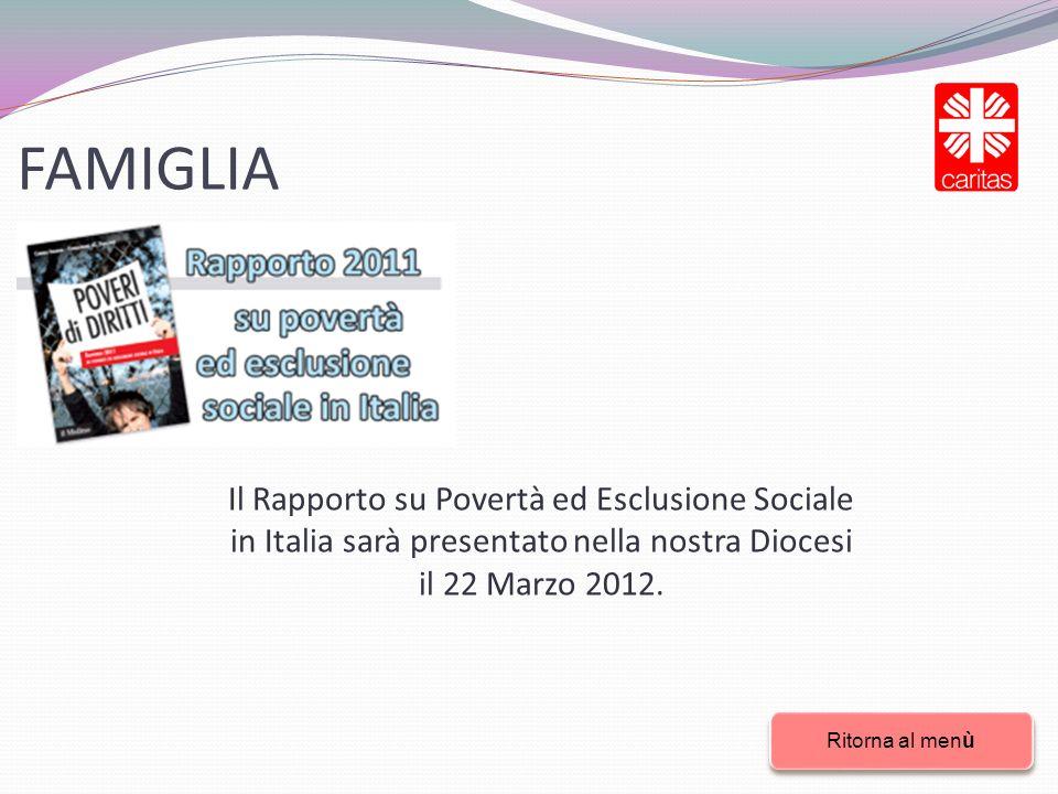 FAMIGLIA Ritorna al menù Ritorna al menù Il Rapporto su Povertà ed Esclusione Sociale in Italia sarà presentato nella nostra Diocesi il 22 Marzo 2012.