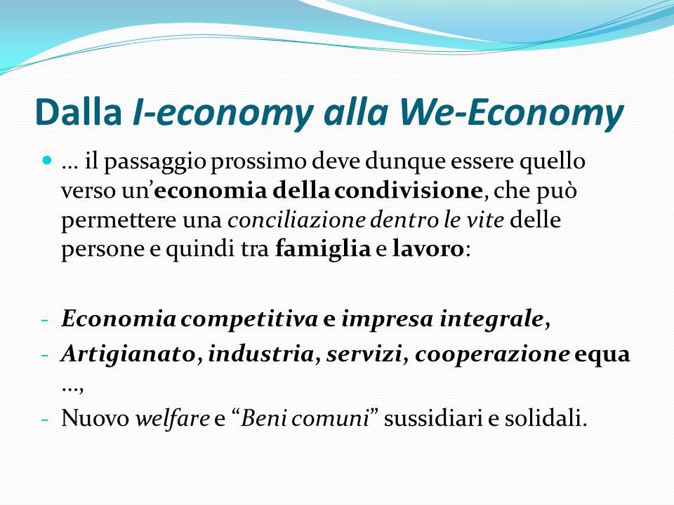 Dalla I-economy alla We-Economy … il passaggio prossimo deve dunque essere quello verso uneconomia della condivisione, che può permettere una concilia