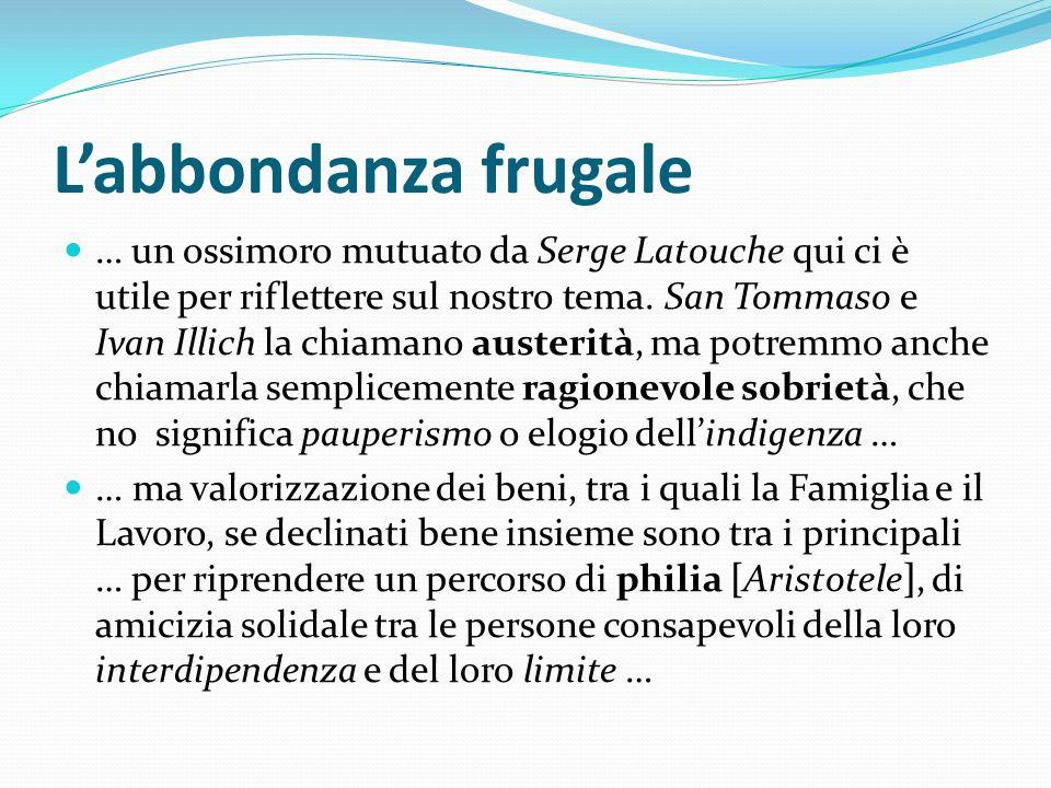 Labbondanza frugale … un ossimoro mutuato da Serge Latouche qui ci è utile per riflettere sul nostro tema. San Tommaso e Ivan Illich la chiamano auste