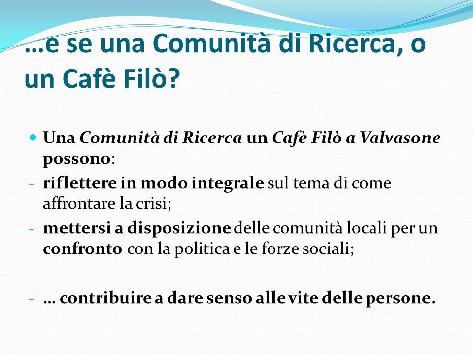 …e se una Comunità di Ricerca, o un Cafè Filò? Una Comunità di Ricerca un Cafè Filò a Valvasone possono: - riflettere in modo integrale sul tema di co