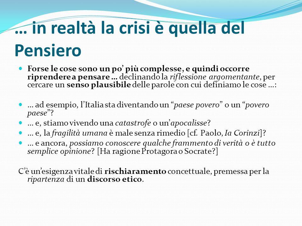… in realtà la crisi è quella del Pensiero Forse le cose sono un po più complesse, e quindi occorre riprendere a pensare … declinando la riflessione a