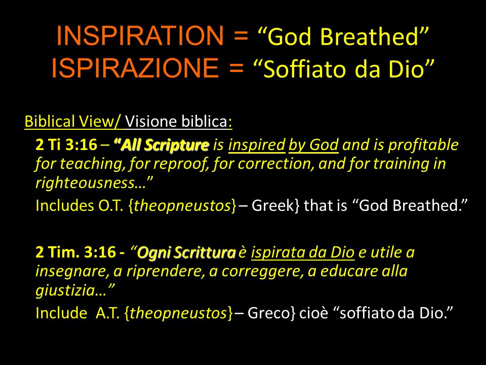 Biblical View/ Visione biblica: All Scripture 2 Ti 3:16 – All Scripture is inspired by God and is profitable for teaching, for reproof, for correction, and for training in righteousness… Includes O.T.