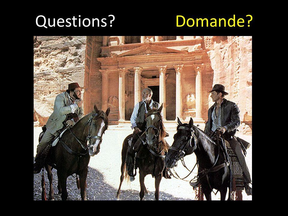 Questions? Domande?