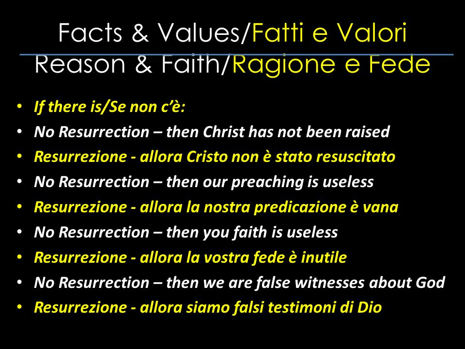 Facts & Values/Fatti e Valori Reason & Faith/Ragione e Fede If there is/Se non cè: No Resurrection – then Christ has not been raised Resurrezione - al