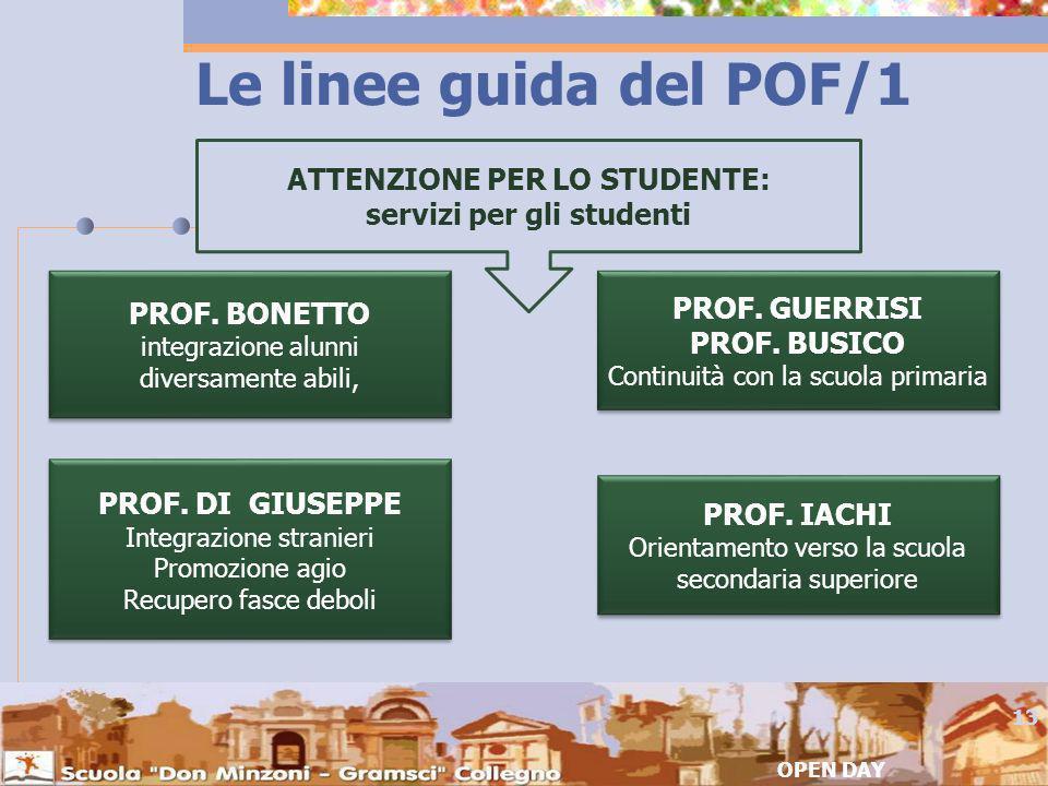 Le linee guida del POF/1 OPEN DAY 13 ATTENZIONE PER LO STUDENTE: servizi per gli studenti PROF.