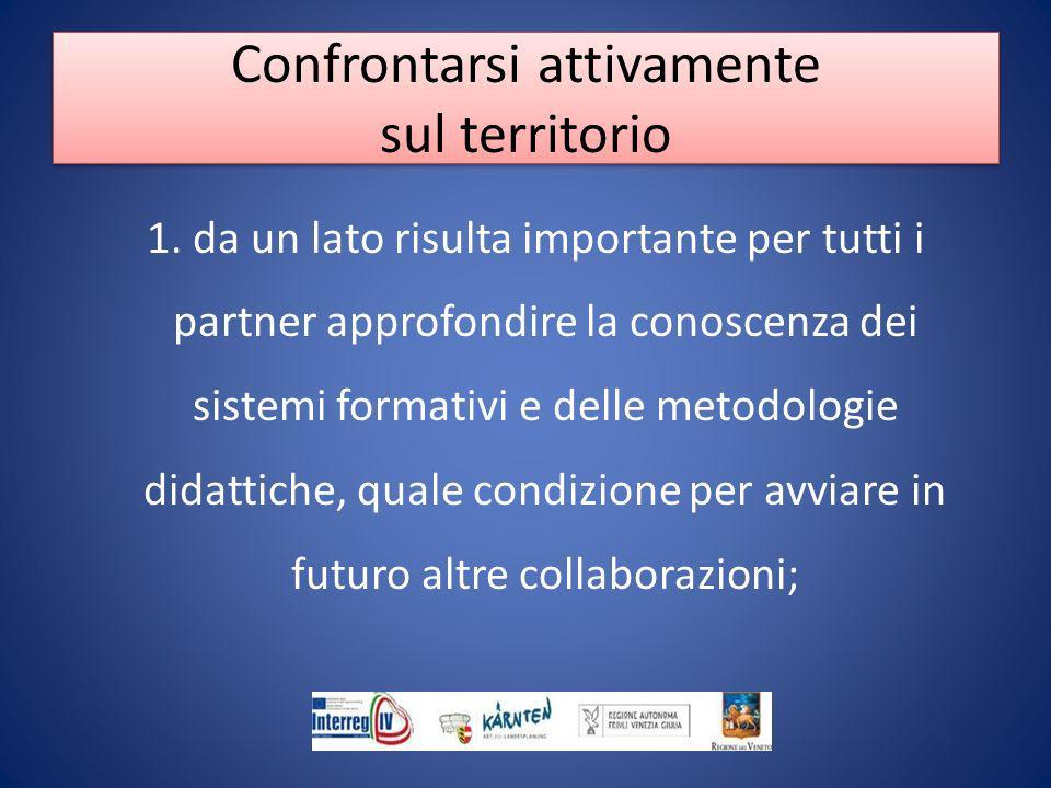 1. da un lato risulta importante per tutti i partner approfondire la conoscenza dei sistemi formativi e delle metodologie didattiche, quale condizione