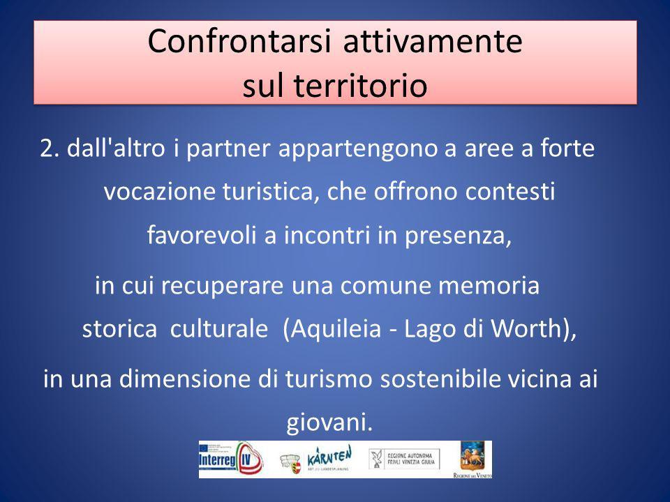 2. dall'altro i partner appartengono a aree a forte vocazione turistica, che offrono contesti favorevoli a incontri in presenza, in cui recuperare una