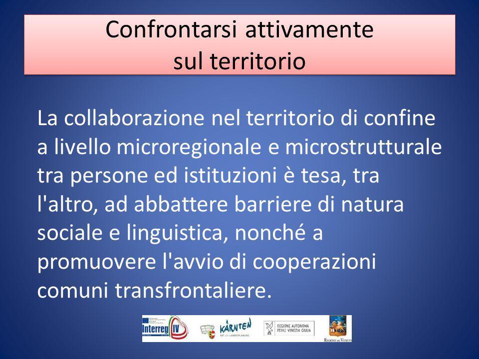 La collaborazione nel territorio di confine a livello microregionale e microstrutturale tra persone ed istituzioni è tesa, tra l altro, ad abbattere barriere di natura sociale e linguistica, nonché a promuovere l avvio di cooperazioni comuni transfrontaliere.