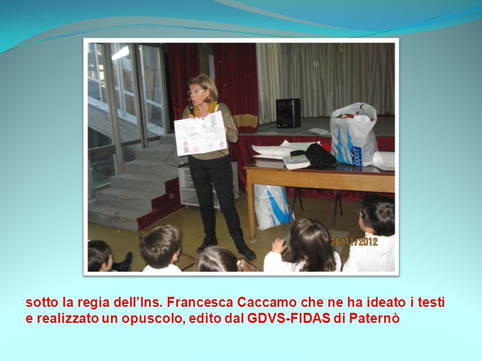sotto la regia dellIns. Francesca Caccamo che ne ha ideato i testi e realizzato un opuscolo, edito dal GDVS-FIDAS di Paternò