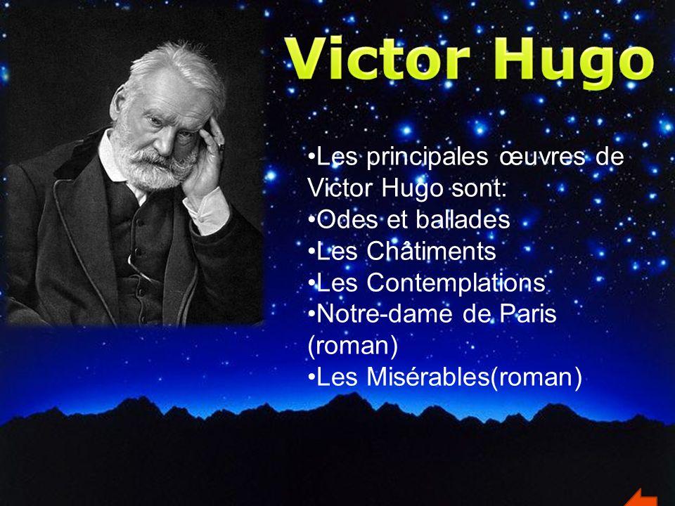 Les principales œuvres de Victor Hugo sont: Odes et ballades Les Châtiments Les Contemplations Notre-dame de Paris (roman) Les Misérables(roman)