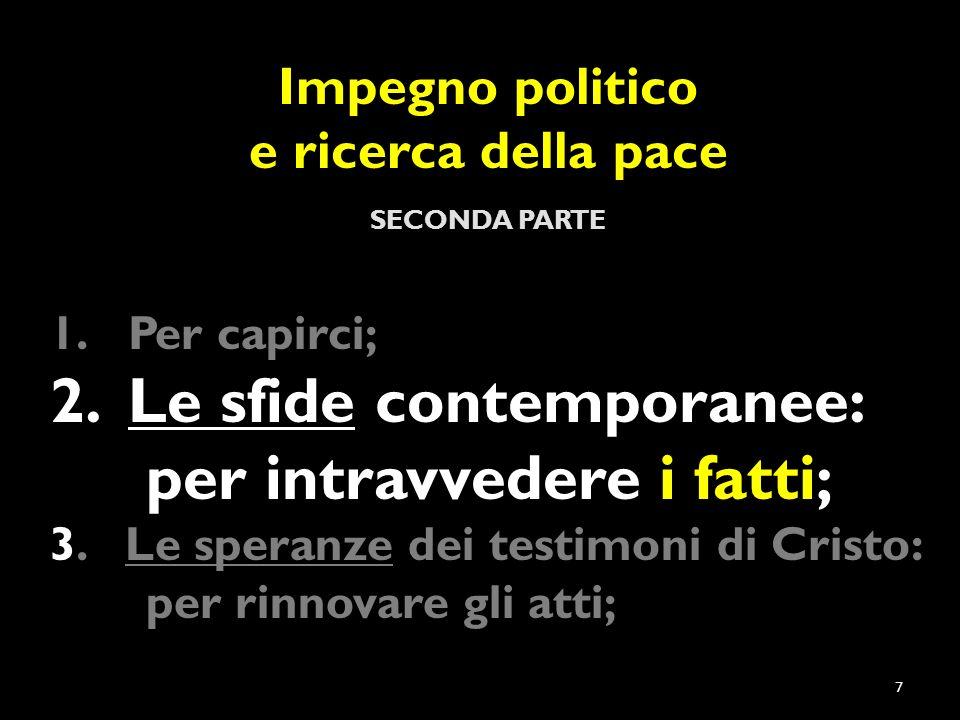 Impegno politico e ricerca della pace SECONDA PARTE 1.Per capirci; 2.Le sfide contemporanee: per intravvedere i fatti; 3.