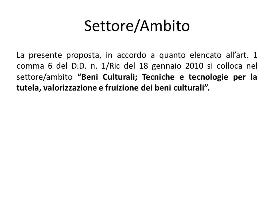 Settore/Ambito La presente proposta, in accordo a quanto elencato allart. 1 comma 6 del D.D. n. 1/Ric del 18 gennaio 2010 si colloca nel settore/ambit