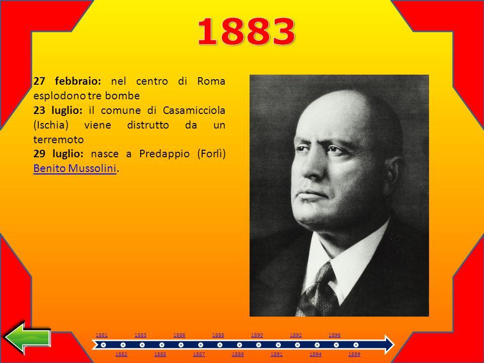 27 febbraio: nel centro di Roma esplodono tre bombe 23 luglio: il comune di Casamicciola (Ischia) viene distrutto da un terremoto 29 luglio: nasce a Predappio (Forlì) Benito Mussolini.