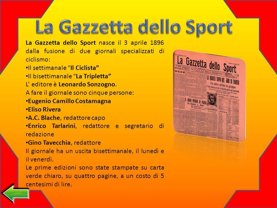 La Gazzetta dello Sport nasce il 3 aprile 1896 dalla fusione di due giornali specializzati di ciclismo: Il settimanale Il Ciclista Il bisettimanale La Tripletta L editore è Leonardo Sonzogno.