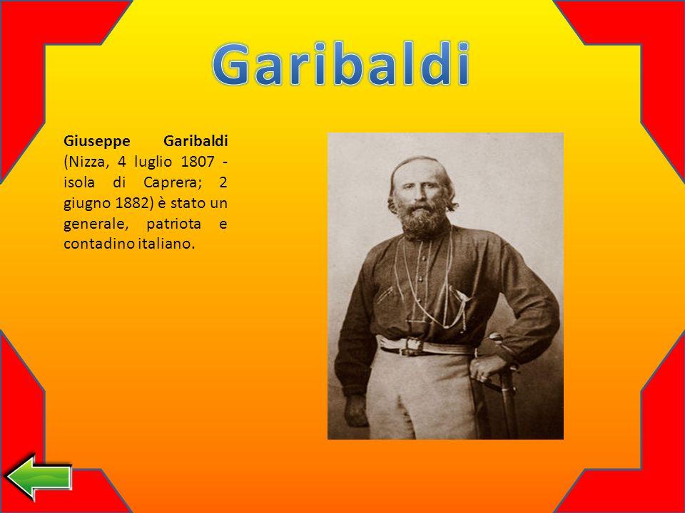Giuseppe Garibaldi (Nizza, 4 luglio 1807 - isola di Caprera; 2 giugno 1882) è stato un generale, patriota e contadino italiano.