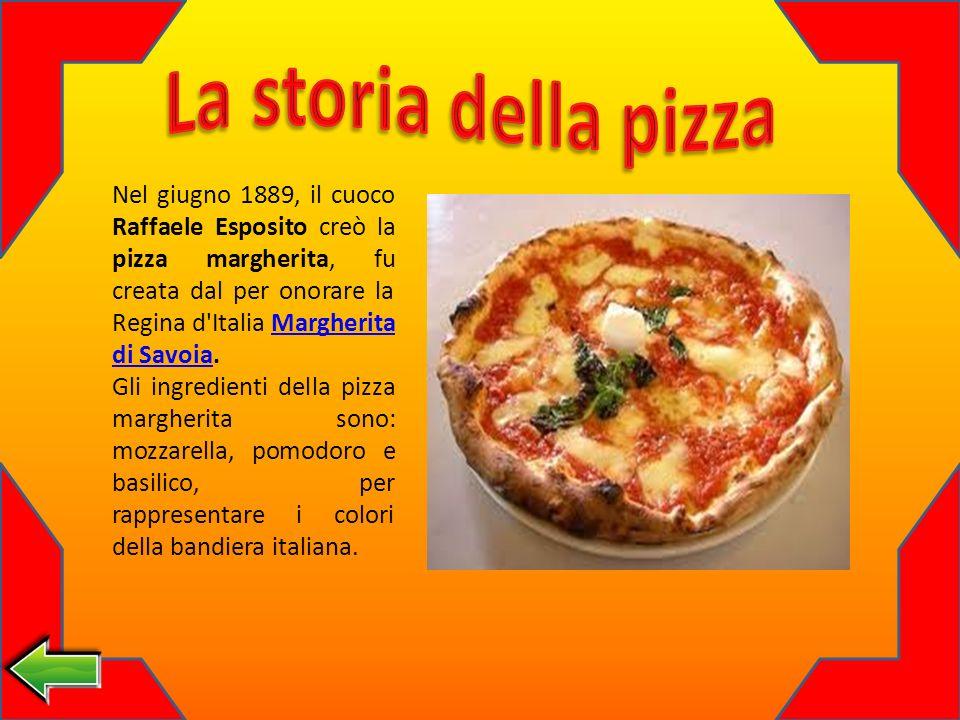 Nel giugno 1889, il cuoco Raffaele Esposito creò la pizza margherita, fu creata dal per onorare la Regina d Italia Margherita di Savoia.Margherita di Savoia Gli ingredienti della pizza margherita sono: mozzarella, pomodoro e basilico, per rappresentare i colori della bandiera italiana.