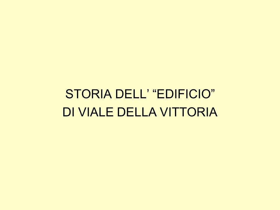 STORIA DELL EDIFICIO DI VIALE DELLA VITTORIA