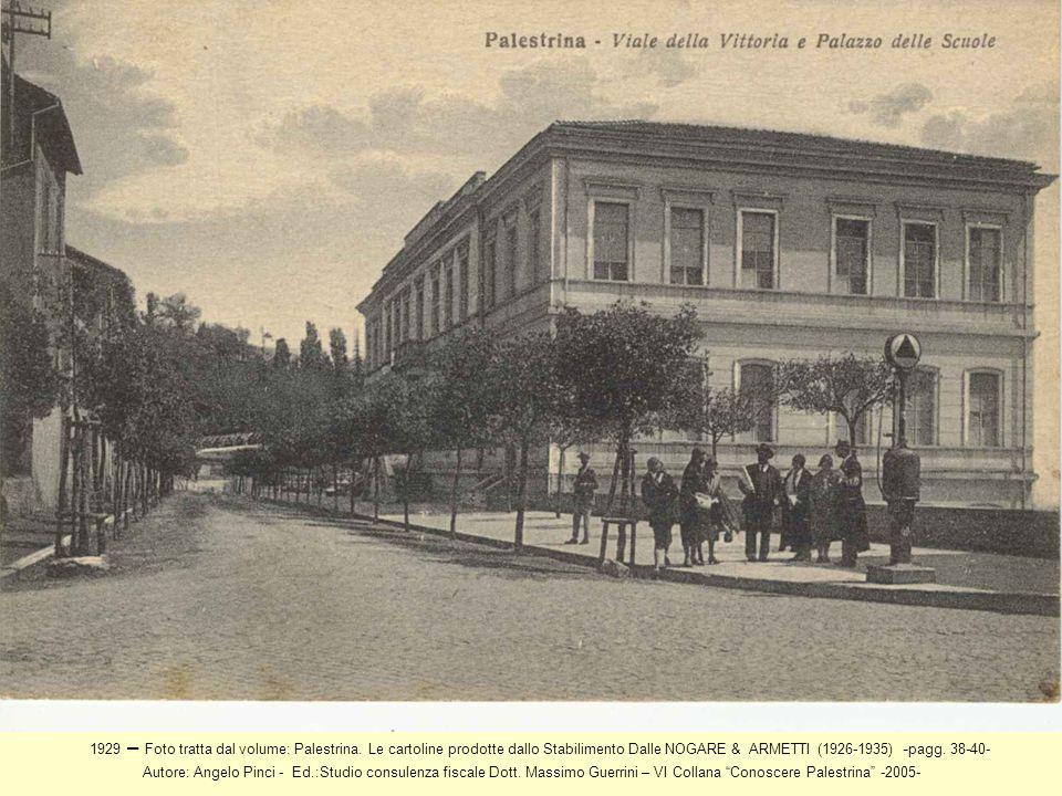 1929 – Foto tratta dal volume: Palestrina. Le cartoline prodotte dallo Stabilimento Dalle NOGARE & ARMETTI (1926-1935) - pagg. 38-40- Autore: Angelo P